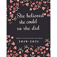 2019-2021 Three Year Planner Calendar She Believed She Could So She Did: 36 Months Calendar Schedule Organizer Agenda Appointment Notebook. Yearly ... Planner 2019-2021 Diary Journal Notebook)