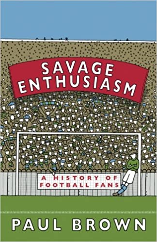 Savage Enthusiasm: A History of Football Fans