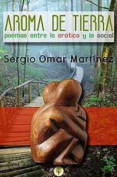 Aroma de Tierra: poemas entre lo erótico y lo social (Spanish Edition) by [Martínez, Sergio Omar]