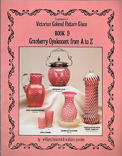 Encyclopedia of Victorian Colored Pattern Glass, Book 9: Cranberry Opalescent from A to Z