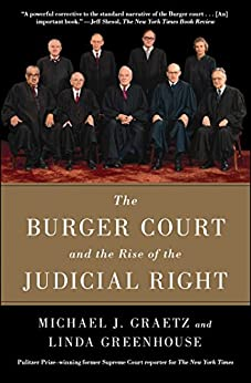 The Burger Court and the Rise of the Judicial Right by [Graetz, Michael J., Greenhouse, Linda]
