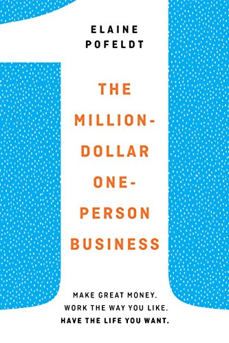 The Million-Dollar, One-Person Business: Make Great Money. Work the Way You Like. Have the Life You Want. cover