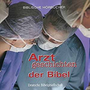 Arztgeschichten der Bibel Hörbuch