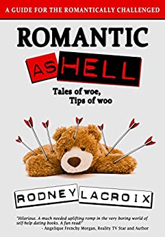 Romantic as Hell - Tales of Woe, Tips of Woo: An Illustrated Guide for the Romantically Challenged by [Lacroix, Rodney]