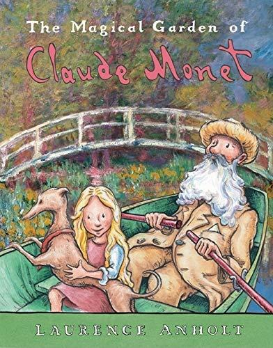 The Magical Garden of Claude Monet (Anholt's Artists Books For Children) (Monet For Kids)
