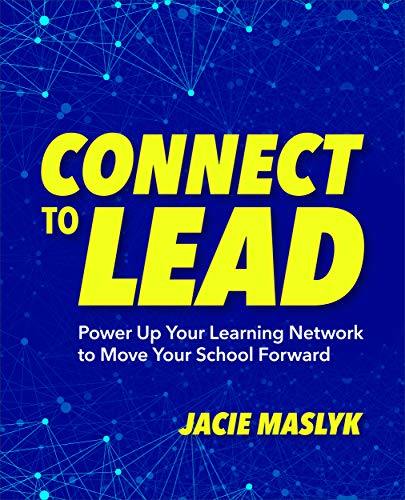 Connect to Lead: Power Up Your Learning Network to Move Your School Forward ()
