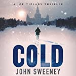 Cold: A Joe Tiplady Thriller, Book 1 | John Sweeney