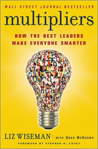 Multipliers How The Best Leaders Make Everyone Smarter Liz Wiseman