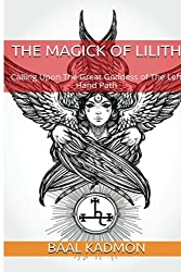 The Magick Of Lilith: Calling Upon the Goddess of the  Left Hand Path (Mesopotamian Magick) (Volume 1)