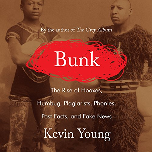 Bunk: The Rise of Hoaxes, Humbug, Plagiarists, Phonies, Post-Facts, and Fake News