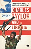 Charles Taylor and Liberia: Ambition and Atrocity