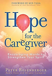 Hope for the Caregiver: Encouraging Words to Strengthen Your Spirit by Peter Rosenberger (2015-10-27)