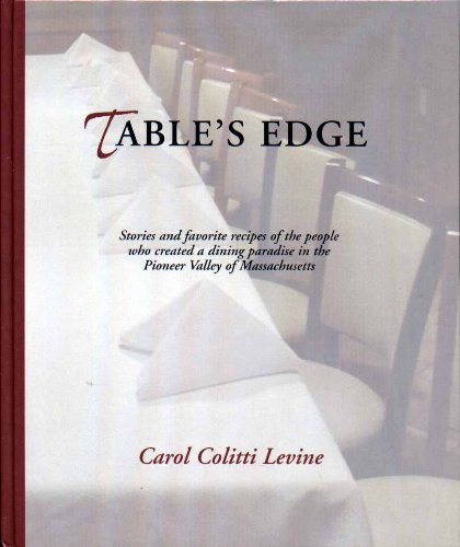 Table's Edge: Stories and Favorite Recipes of the People Who Created a Dining Paradise in the Pioneer Valley of Massachusetts