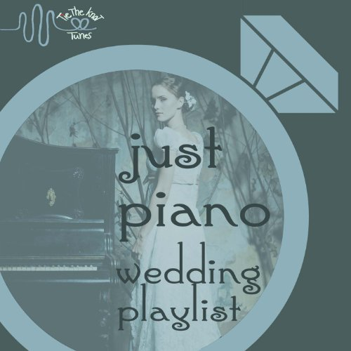 Just Piano Wedding Love Song Playlist by Tie the Knot Tunes