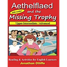 Aethelflaed and the Missing Trophy (Upper-Intermediate / Advanced): English Learner Reading and Activity Book (Volume 1)