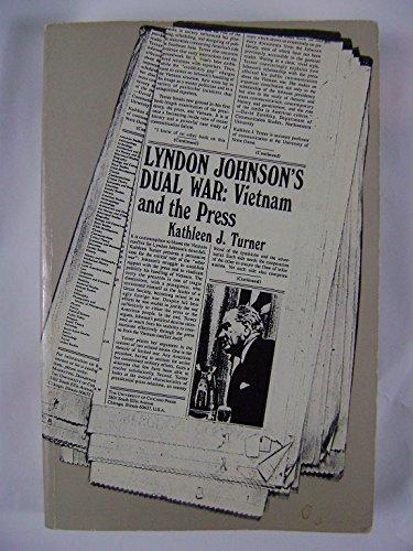 Lyndon Johnson's Dual War: Vietnam and the Press