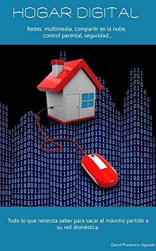 Hogar digital: Cómo configurar y gestionar una red informática para su hogar (Spanish Edition)