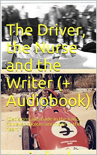 """The Driver, the Nurse and the Writer (+ Audiobook): """"Decisions are made in the mind... however choices are made in the heart."""""""
