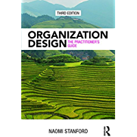 Organization Design: The Practitioner's Guide