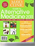 Mayo Clinic Guide to Alternative Medicine 2011 (Top 10 Alternative Therapies, control your stress and more)