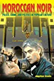 Moroccan Noir : Police, Crime, and Politics in Popular Culture, Smolin, Jonathan, 0253010659