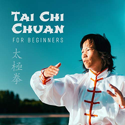 Tai Chi Chuan for Beginners - Integrate the Mind and Body, Build Muscle Strength and Concentration, Deep Breathing and Relaxation, Prevent Falls Among Elderly, Relieve Stress, Anxiety and Depression