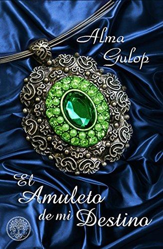 El amuleto de mi destino de Alma Gulop