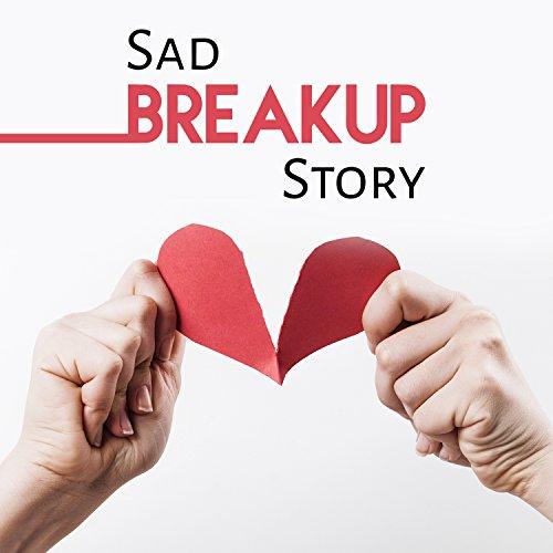 sad breakup story by sad instrumental piano music zone on amazon