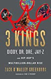 3 Kings: Diddy, Dr. Dre, Jay-Z, and Hip-Hop's