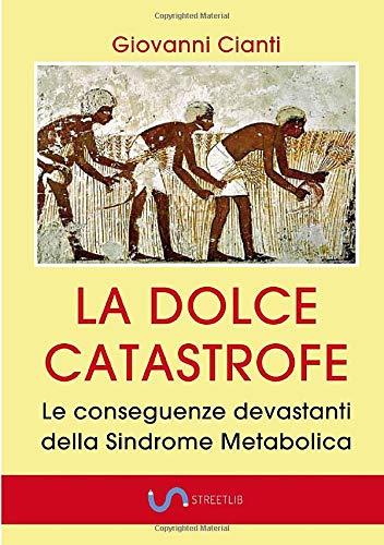 Libri di giovanni cianti la dolce catastrofe: le conseguenze devastanti della sindrome metabolica (italiano) 8828362480