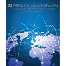 MPLS for Cisco Networks: A CCIE v5 guide to Multiprotocol Label Switching