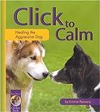 img - for Click to Calm: Healing the Aggressive Dog (Karen Pryor Clicker Book) [Paperback] [MA] (Author) Emma Parsons book / textbook / text book