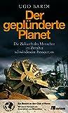 Der geplünderte Planet: Die Zukunft des Menschen im Zeitalter schwindender Ressourcen (German Edition)