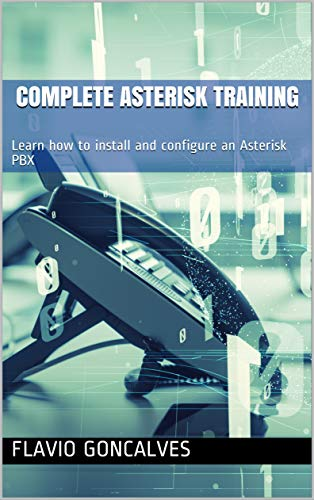 Complete Asterisk Training: Learn how to install and