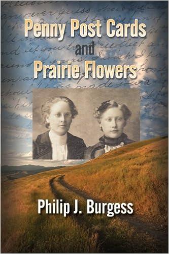 Penny Postcards and Prairie Flowers: Burgess, Philip J.: 9781479301843: Amazon.com: Books