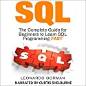 SQL for Beginners: The Complete Guide for Beginners to Learn SQL Programming Fast Audiobook by Leonardo Gorman Narrated by Curtis Shelburne