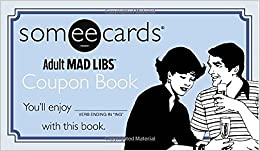 Book Someecards Mad Libs Coupon Book by Jay Perrone (2014-12-26)
