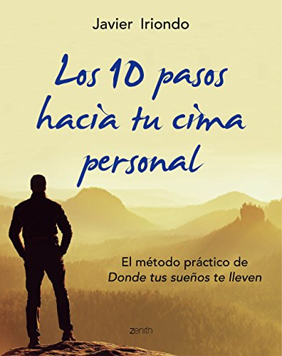 Los 10 pasos hacia tu cima personal El metodo practico de Donde tus suenos te lleven (Biblioteca Javier Iriondo)