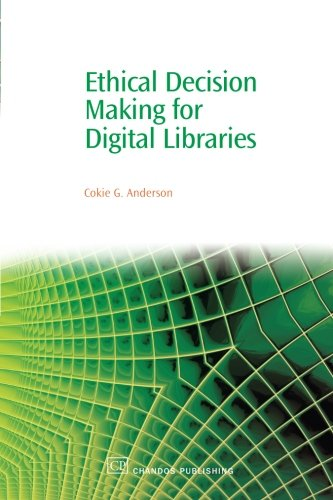 Ethical Decision Making for Digital Libraries (Chandos Information Professional Series) by Cokie Anderson