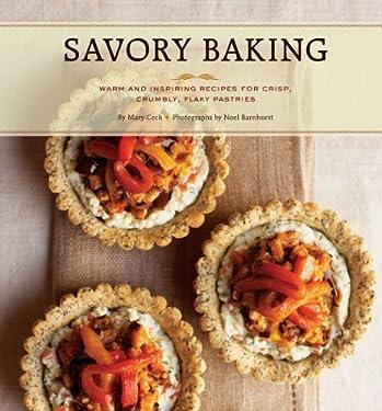Savory Baking: 75 Warm and Inspiring Recipes for Crisp, Savory Baking