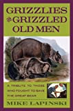 Grizzlies and Grizzled Old Men, Mike Lapinski, 0762736534