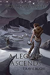 A Legend Ascends (World of Myth Book 6)