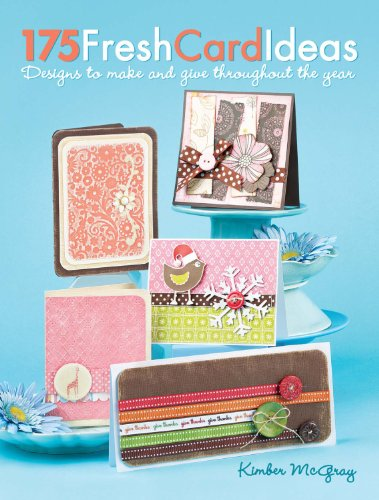 - 175 Fresh Card Ideas: Designs to Make and Give Throughout the Year