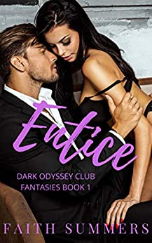 Entice : A Billionaire Romance (Dark Odyssey Club Fantasies Book 1) by [Summers, Faith, Gray, Khardine]