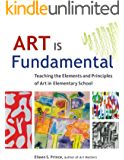 Art Is Fundamental: Teaching the Elements and Principles of Art in Elementary School (English Edition)