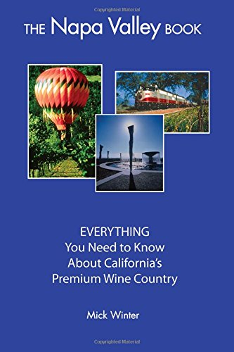 The Napa Valley Book: EVERYTHING You Need to Know About California's Premium Wine Country