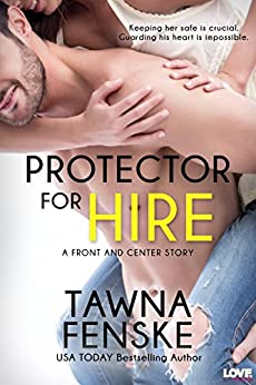 Protector for Hire (Front and Center Series Book 4) by [Fenske, Tawna]