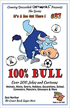 100% Bull - Over 200 Jokes and Cartoon Animals, Aliens, Sports, Holidays, Occupations, School, Computers, Monsters, Dinosaurs and More - in BLACK + WHITE: Volume 37 (It's a Zoo Out There !)
