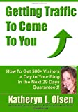 Getting Traffic to Come to You, Katheryn Olsen, 1466274999