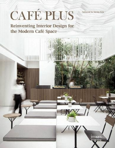 Café Plus: Reinventing Interior Design for the Modern Café Space by Manuel N. Zornoza
